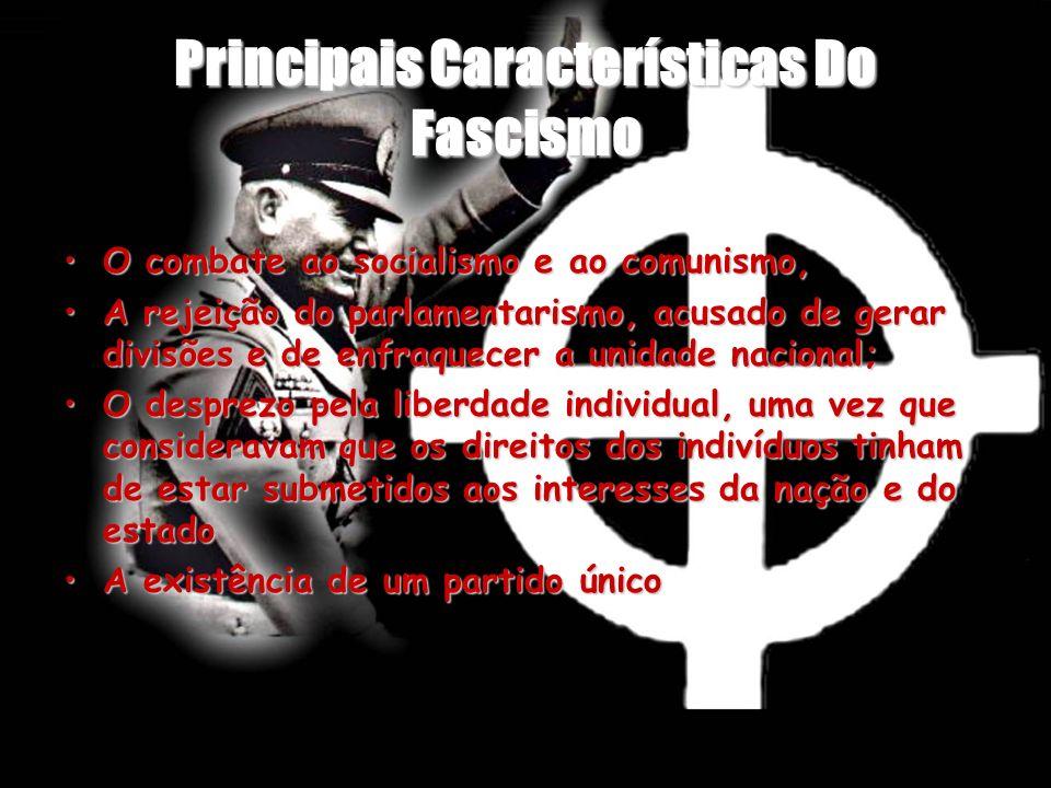 Principais Características Do Fascismo O combate ao socialismo e ao comunismo,O combate ao socialismo e ao comunismo, A rejeição do parlamentarismo, a