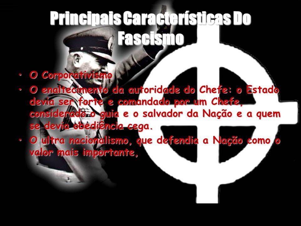 Principais Características Do Fascismo O CorporativismoO Corporativismo O enaltecimento da autoridade do Chefe: o Estado devia ser forte e comandado p