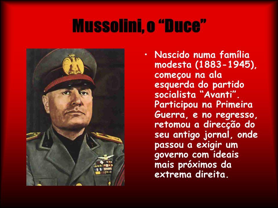 Mussolini, o Duce Nascido numa família modesta (1883-1945), começou na ala esquerda do partido socialista Avanti. Participou na Primeira Guerra, e no