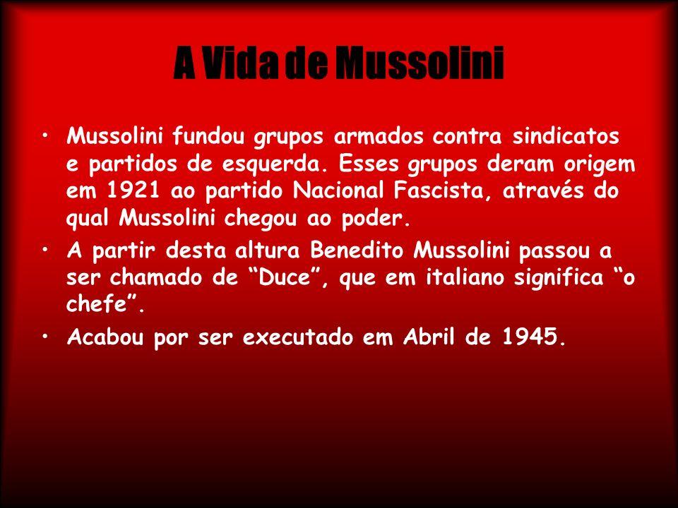A Vida de Mussolini Mussolini fundou grupos armados contra sindicatos e partidos de esquerda. Esses grupos deram origem em 1921 ao partido Nacional Fa