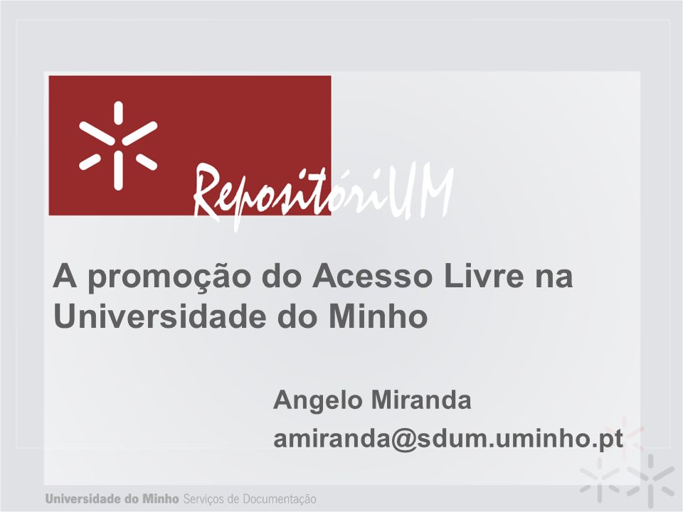 A promoção do Acesso Livre na Universidade do Minho Angelo Miranda amiranda@sdum.uminho.pt