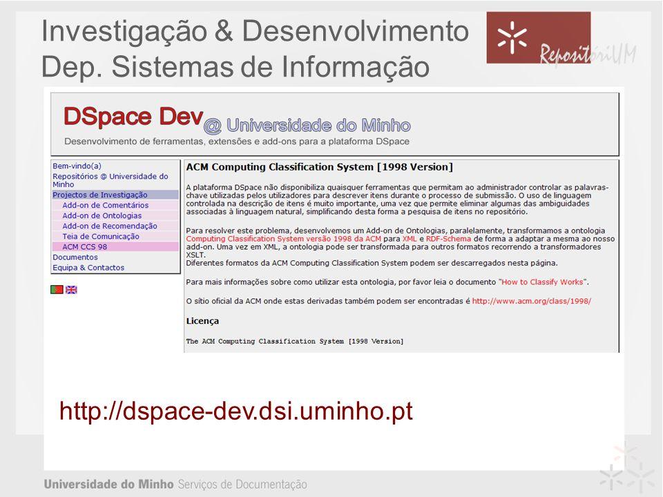 Investigação & Desenvolvimento Dep. Sistemas de Informação http://dspace-dev.dsi.uminho.pt