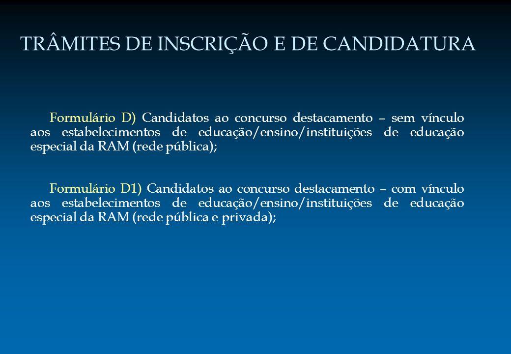 TRÂMITES DE INSCRIÇÃO E DE CANDIDATURA Formulário D) Candidatos ao concurso destacamento – sem vínculo aos estabelecimentos de educação/ensino/institu