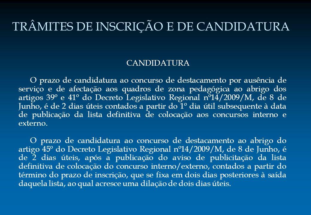 TRÂMITES DE INSCRIÇÃO E DE CANDIDATURA CANDIDATURA O prazo de candidatura ao concurso de destacamento por ausência de serviço e de afectação aos quadr