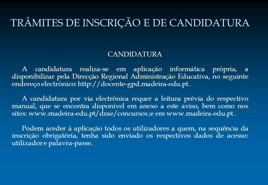 TRÂMITES DE INSCRIÇÃO E DE CANDIDATURA CANDIDATURA A candidatura realiza-se em aplicação informática própria, a disponibilizar pela Direcção Regional