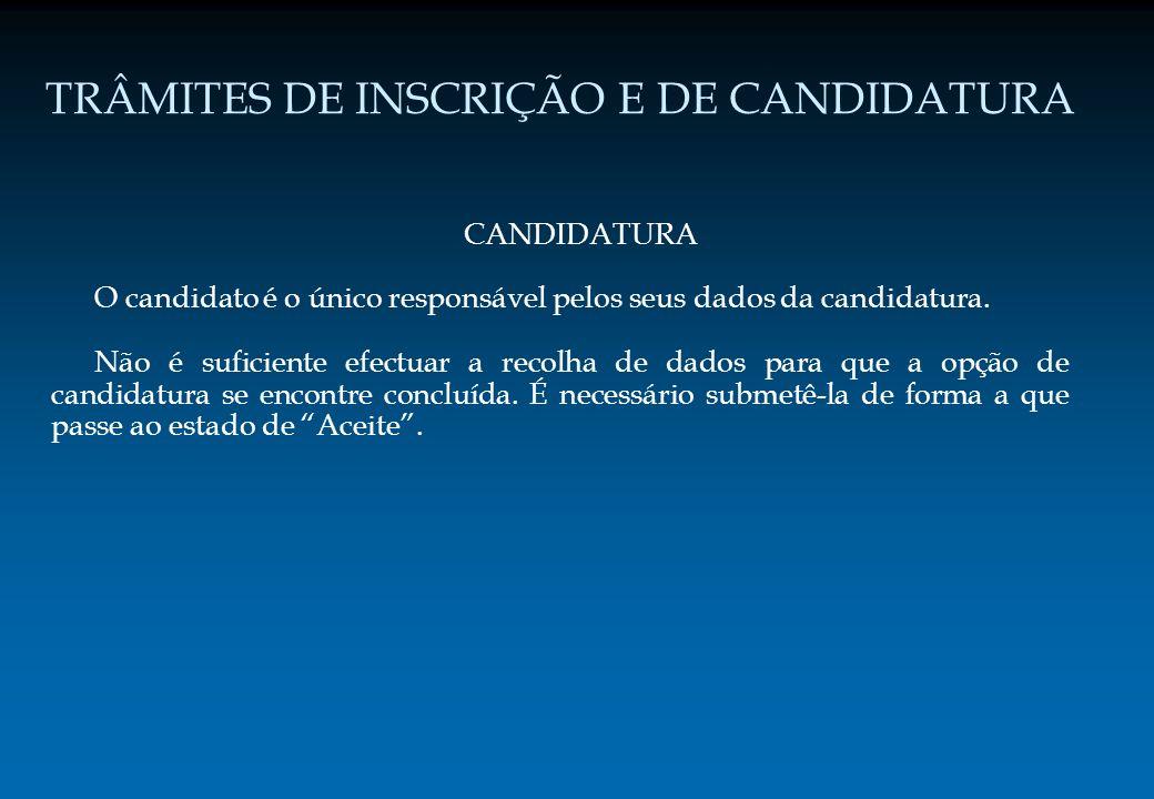 TRÂMITES DE INSCRIÇÃO E DE CANDIDATURA CANDIDATURA O candidato é o único responsável pelos seus dados da candidatura. Não é suficiente efectuar a reco