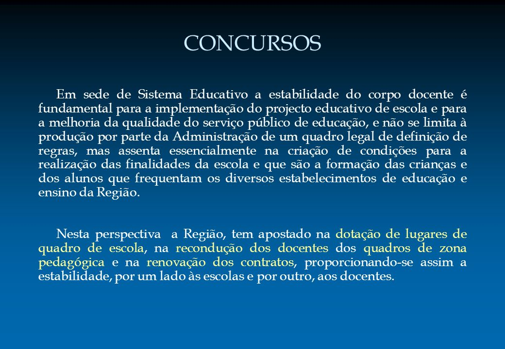 CONCURSOS Em sede de Sistema Educativo a estabilidade do corpo docente é fundamental para a implementação do projecto educativo de escola e para a mel