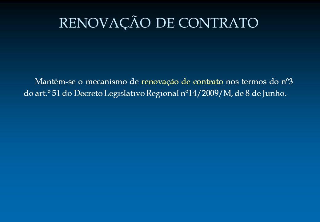 RENOVAÇÃO DE CONTRATO Mantém-se o mecanismo de renovação de contrato nos termos do nº3 do art.º 51 do Decreto Legislativo Regional nº14/2009/M, de 8 d
