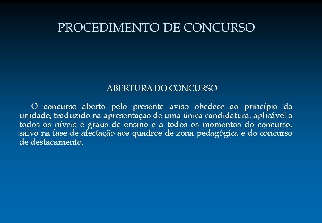 PROCEDIMENTO DE CONCURSO ABERTURA DO CONCURSO O concurso aberto pelo presente aviso obedece ao princípio da unidade, traduzido na apresentação de uma