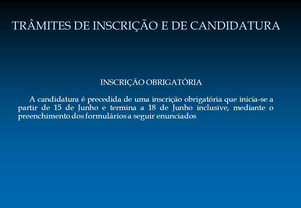TRÂMITES DE INSCRIÇÃO E DE CANDIDATURA INSCRIÇÃO OBRIGATÓRIA A candidatura é precedida de uma inscrição obrigatória que inicia-se a partir de 15 de Ju