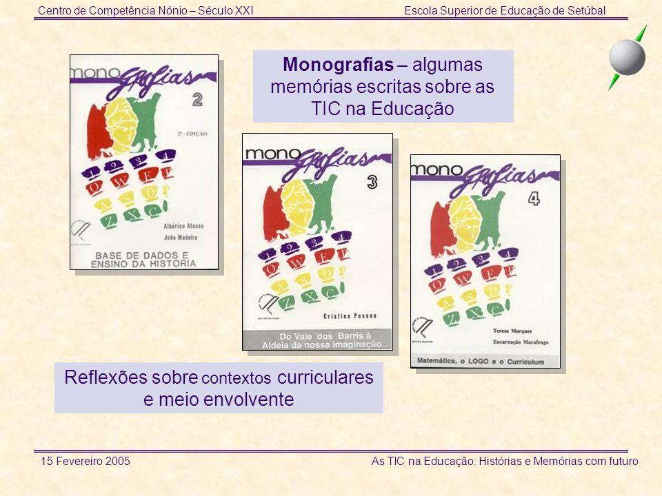 Centro de Competência Nónio – Século XXIEscola Superior de Educação de Setúbal 15 Fevereiro 2005 As TIC na Educação: Histórias e Memórias com futuro M