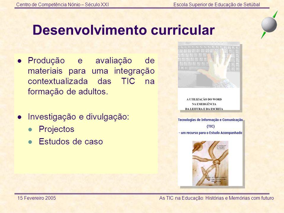 Centro de Competência Nónio – Século XXIEscola Superior de Educação de Setúbal 15 Fevereiro 2005 As TIC na Educação: Histórias e Memórias com futuro D