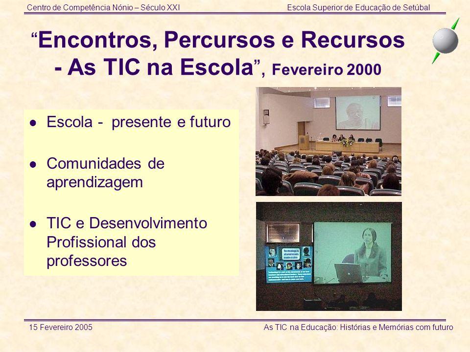 Centro de Competência Nónio – Século XXIEscola Superior de Educação de Setúbal 15 Fevereiro 2005 As TIC na Educação: Histórias e Memórias com futuro E
