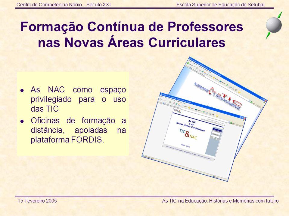 Centro de Competência Nónio – Século XXIEscola Superior de Educação de Setúbal 15 Fevereiro 2005 As TIC na Educação: Histórias e Memórias com futuro F