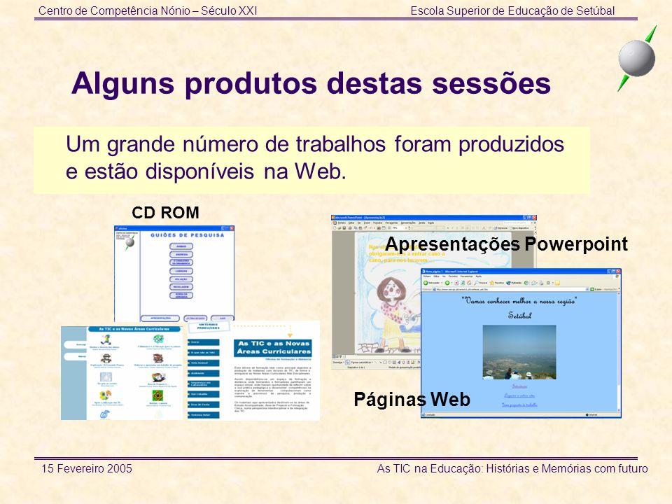 Centro de Competência Nónio – Século XXIEscola Superior de Educação de Setúbal 15 Fevereiro 2005 As TIC na Educação: Histórias e Memórias com futuro A