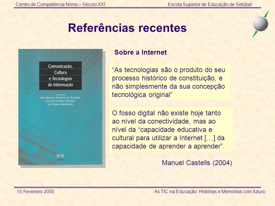 Centro de Competência Nónio – Século XXIEscola Superior de Educação de Setúbal 15 Fevereiro 2005 As TIC na Educação: Histórias e Memórias com futuro R