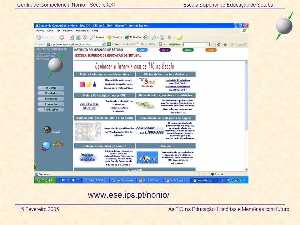Centro de Competência Nónio – Século XXIEscola Superior de Educação de Setúbal 15 Fevereiro 2005 As TIC na Educação: Histórias e Memórias com futuro w