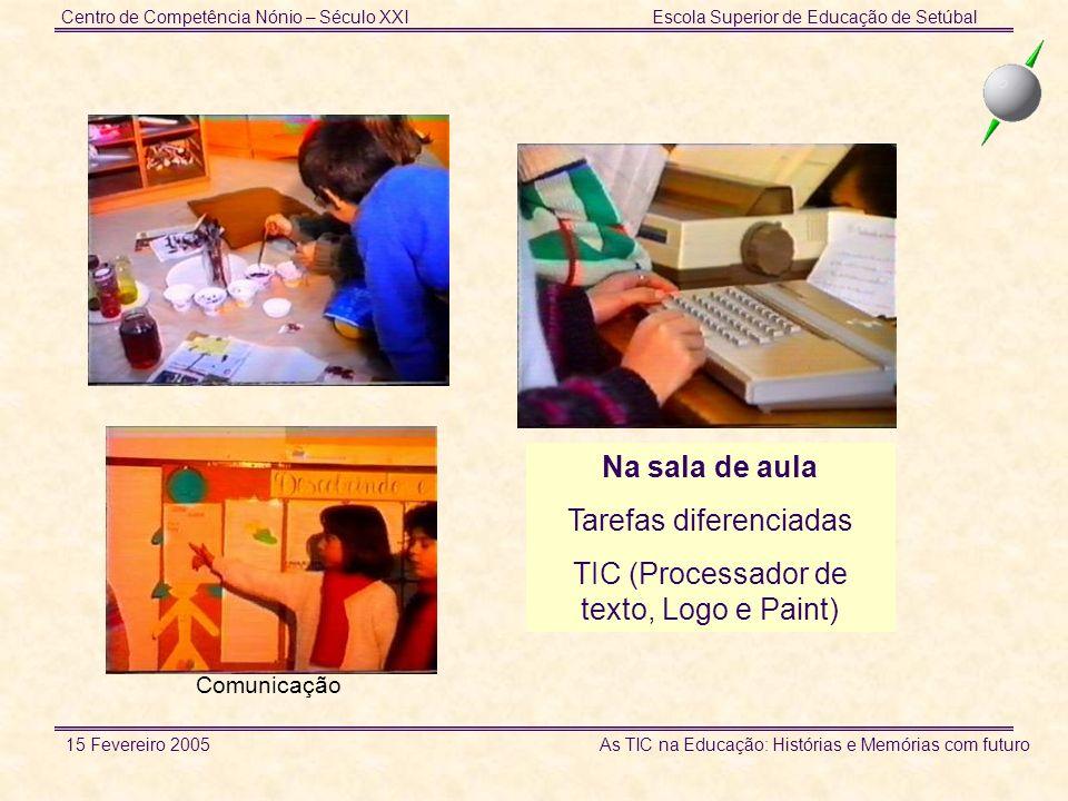 Centro de Competência Nónio – Século XXIEscola Superior de Educação de Setúbal 15 Fevereiro 2005 As TIC na Educação: Histórias e Memórias com futuro Ideias pedagógicas e didácticas para a introdução de ferramentas específicas na sala de aula … e guias de uso das TIC Materiais de apoio