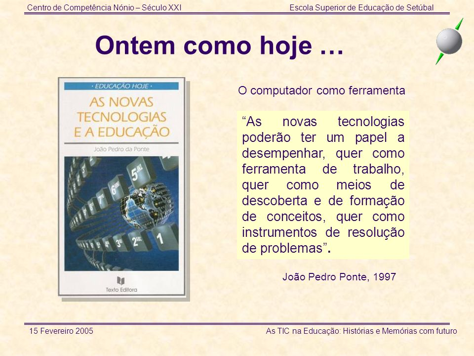 Centro de Competência Nónio Século XXI Escola Superior de Educação de Setúbal 20 anos depois … Setúbal, 15 de Fevereiro de 2005 Conceição Brito e José Duarte (ESE de Setúbal)
