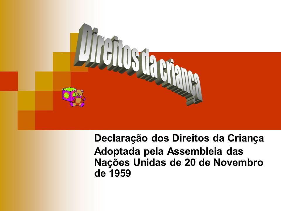 Declaração dos Direitos da Criança Adoptada pela Assembleia das Nações Unidas de 20 de Novembro de 1959