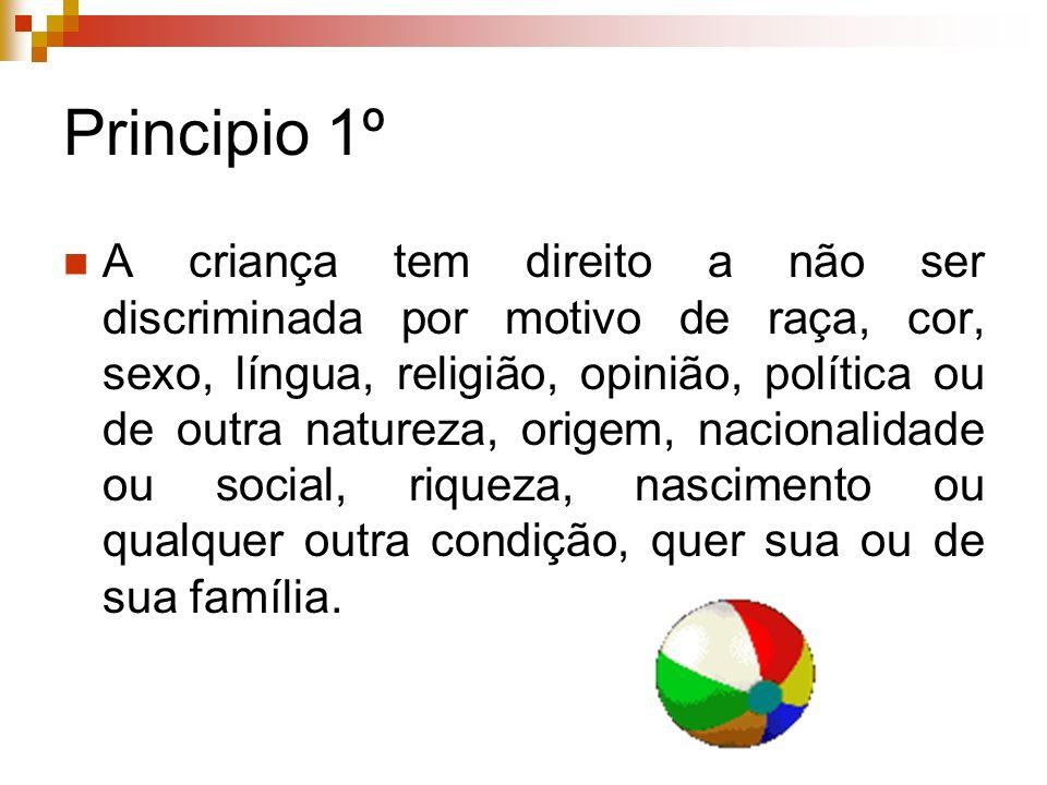 Principio 1º A criança tem direito a não ser discriminada por motivo de raça, cor, sexo, língua, religião, opinião, política ou de outra natureza, ori