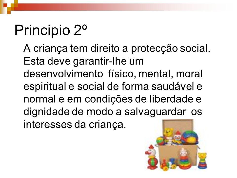 Principio 2º A criança tem direito a protecção social. Esta deve garantir-lhe um desenvolvimento físico, mental, moral espiritual e social de forma sa