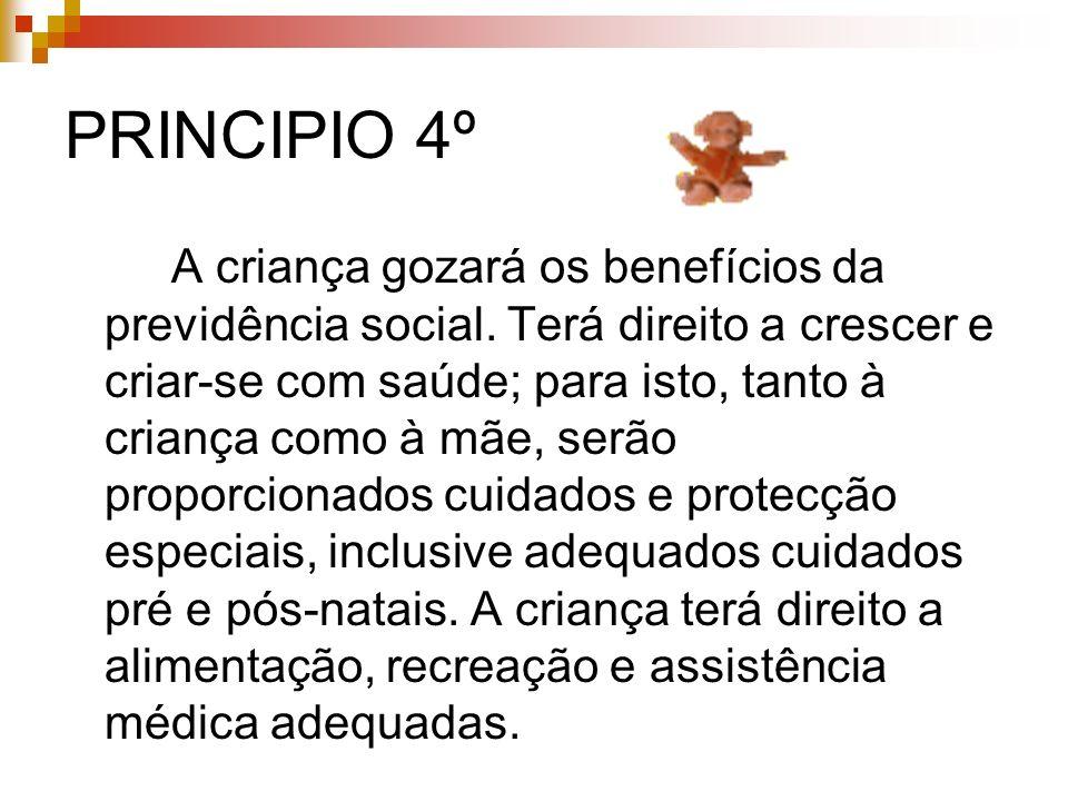 PRINCIPIO 4º A criança gozará os benefícios da previdência social. Terá direito a crescer e criar-se com saúde; para isto, tanto à criança como à mãe,