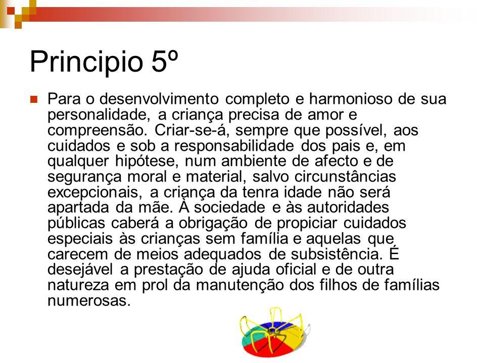 Principio 5º Para o desenvolvimento completo e harmonioso de sua personalidade, a criança precisa de amor e compreensão. Criar-se-á, sempre que possív