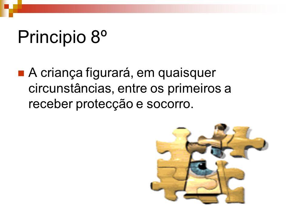 Principio 8º A criança figurará, em quaisquer circunstâncias, entre os primeiros a receber protecção e socorro.