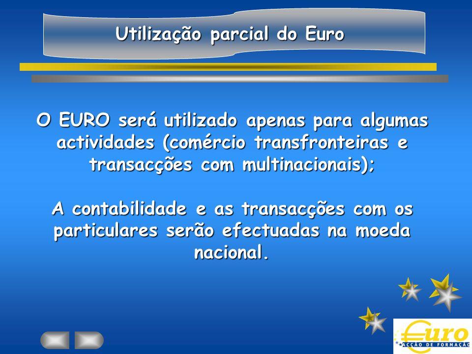 Utilização parcial do Euro O EURO será utilizado apenas para algumas actividades (comércio transfronteiras e transacções com multinacionais); A contabilidade e as transacções com os particulares serão efectuadas na moeda nacional.