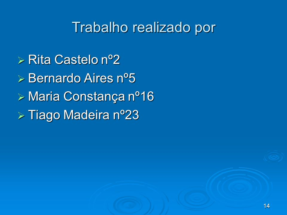 14 Trabalho realizado por Rita Castelo nº2 Rita Castelo nº2 Bernardo Aires nº5 Bernardo Aires nº5 Maria Constança nº16 Maria Constança nº16 Tiago Made