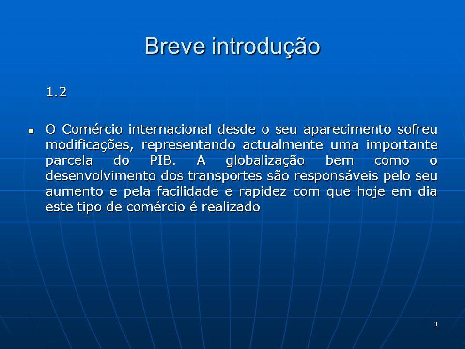 3 Breve introdução 1.2 O Comércio internacional desde o seu aparecimento sofreu modificações, representando actualmente uma importante parcela do PIB.