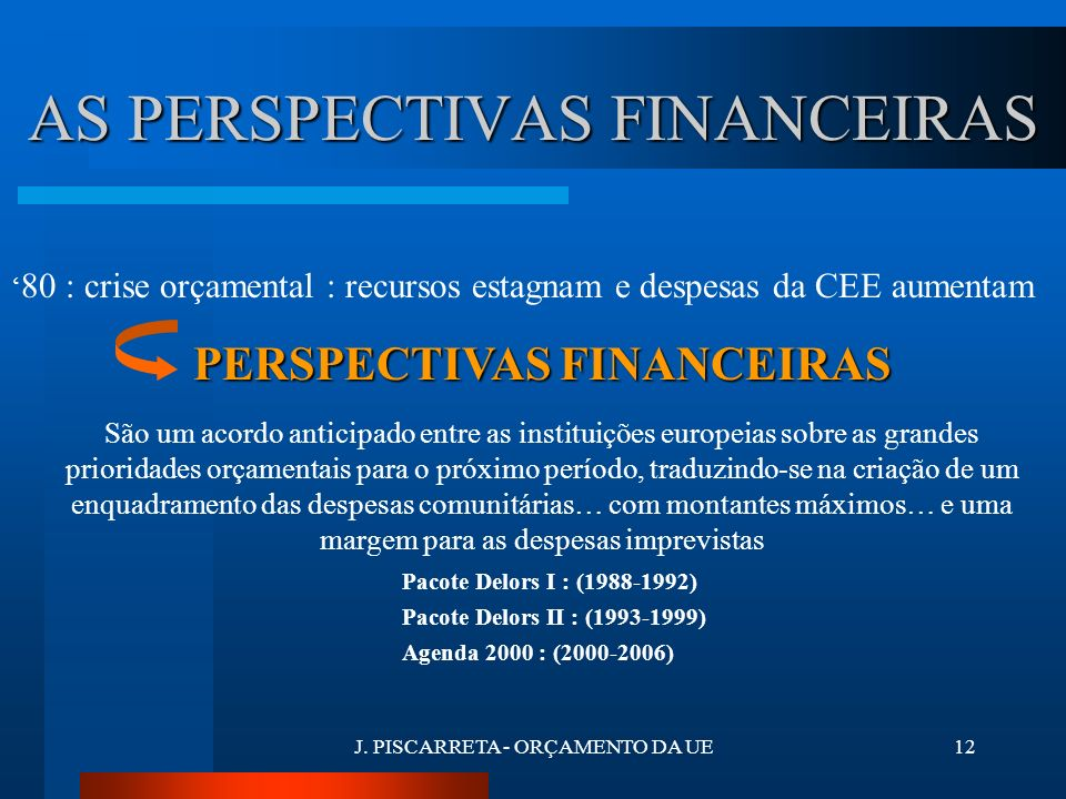 J. PISCARRETA - ORÇAMENTO DA UE11 UNIVERSALIDADE 4A não-afectação : as receitas orçamentais não devem ser afectadas a despesas precisas 4A não-contrac