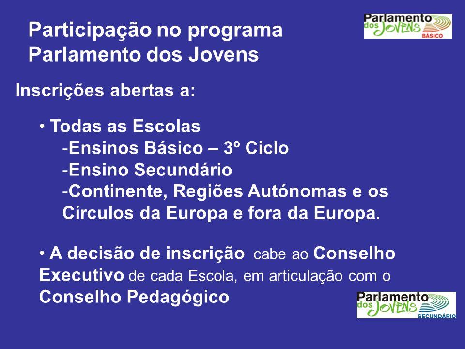 Participação no programa Parlamento dos Jovens Inscrições abertas a: Todas as Escolas -Ensinos Básico – 3º Ciclo -Ensino Secundário -Continente, Regiõ