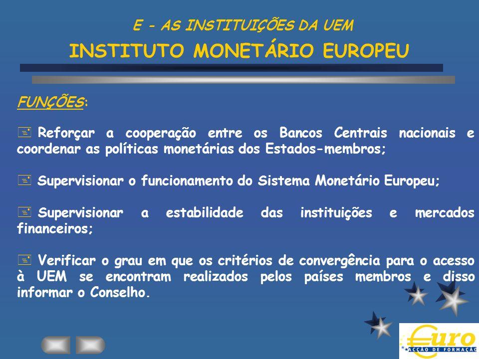 FUNÇÕES: + Reforçar a cooperação entre os Bancos Centrais nacionais e coordenar as políticas monetárias dos Estados-membros; + Supervisionar o funcion