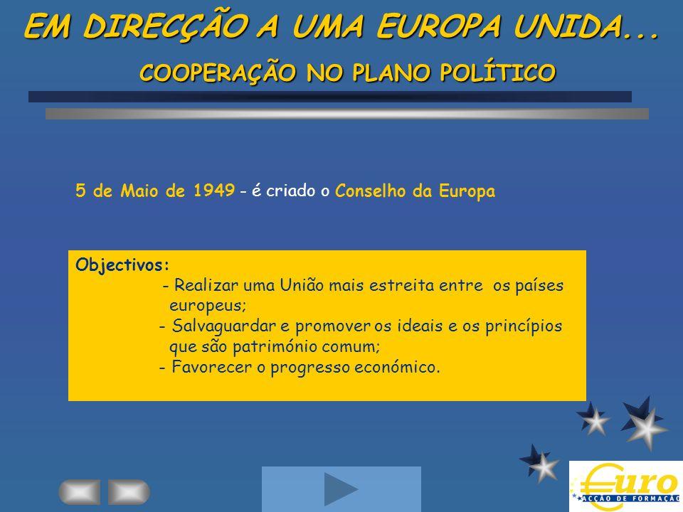 Objectivos: - Realizar uma União mais estreita entre os países europeus; - Salvaguardar e promover os ideais e os princípios que são património comum;