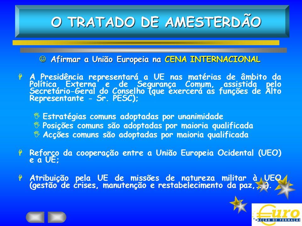 JAfirmar a União Europeia na CENA INTERNACIONAL HA Presidência representará a UE nas matérias de âmbito da Política Externa e de Segurança Comum, assi