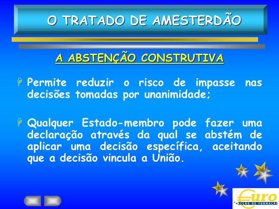 A ABSTENÇÃO CONSTRUTIVA HPermite reduzir o risco de impasse nas decisões tomadas por unanimidade; HQualquer Estado-membro pode fazer uma declaração at
