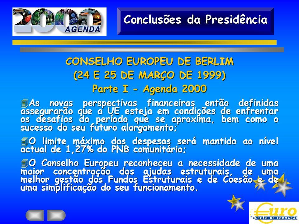 Conclusões da Presidência CONSELHO EUROPEU DE BERLIM (24 E 25 DE MARÇO DE 1999) Parte I - Agenda 2000 4As novas perspectivas financeiras então definid