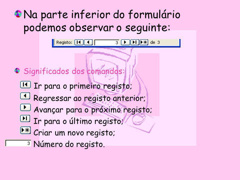 Na parte inferior do formulário podemos observar o seguinte: Significados dos comandos: Ir para o primeiro registo; Regressar ao registo anterior; Ava