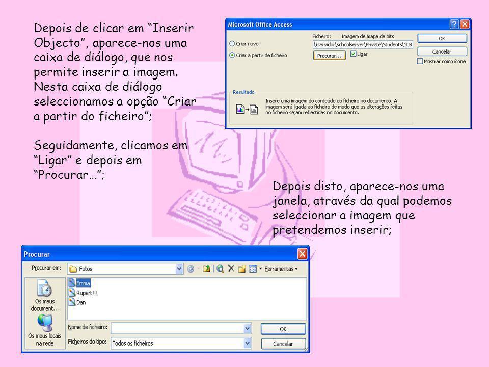 Depois de clicar em Inserir Objecto, aparece-nos uma caixa de diálogo, que nos permite inserir a imagem. Nesta caixa de diálogo seleccionamos a opção