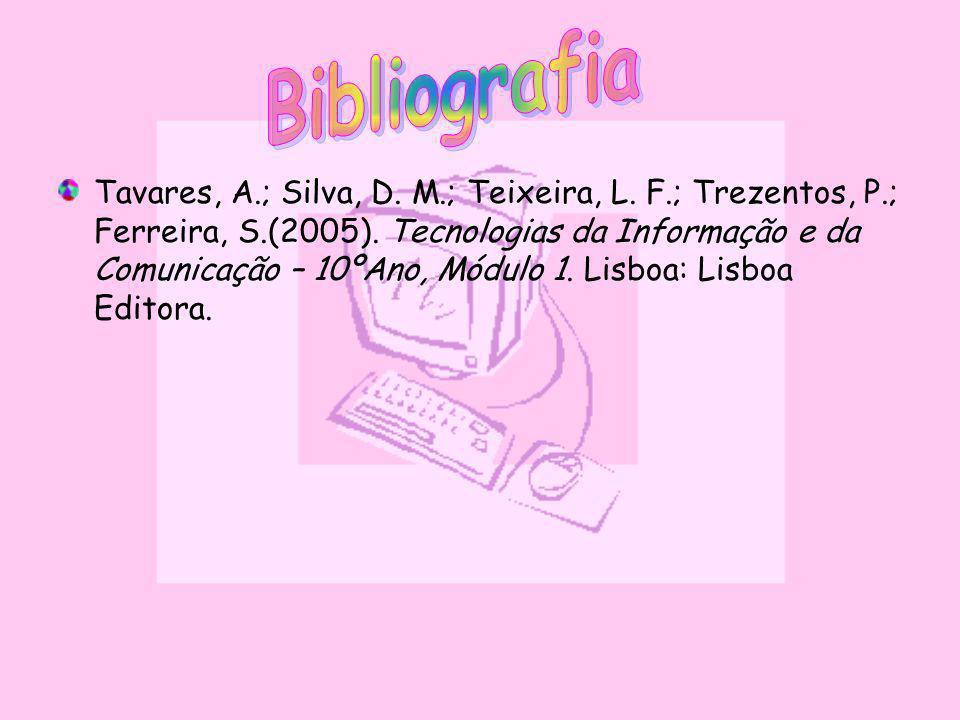 Tavares, A.; Silva, D. M.; Teixeira, L. F.; Trezentos, P.; Ferreira, S.(2005). Tecnologias da Informação e da Comunicação – 10ºAno, Módulo 1. Lisboa:
