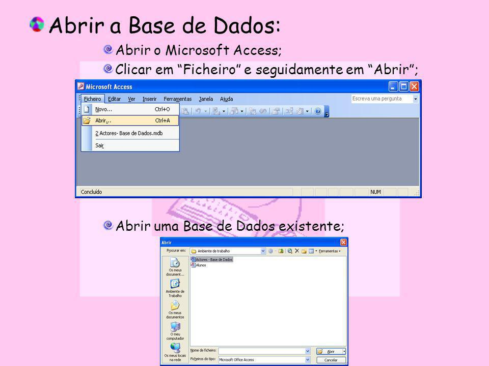 Abrir a Base de Dados: Abrir o Microsoft Access; Clicar em Ficheiro e seguidamente em Abrir; Abrir uma Base de Dados existente;