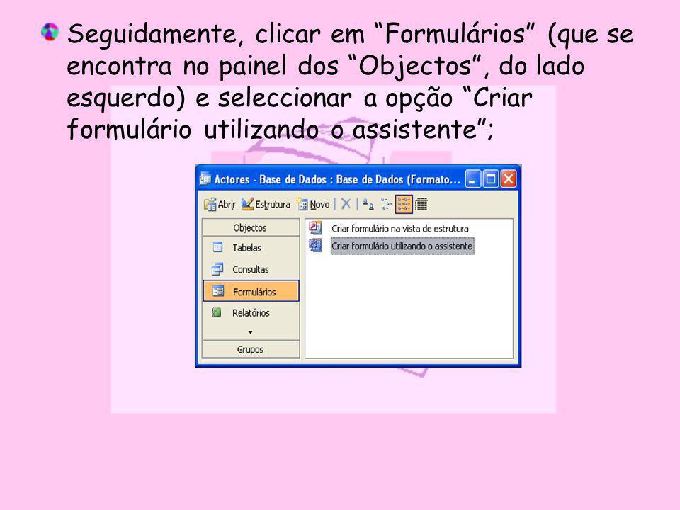 Seguidamente, clicar em Formulários (que se encontra no painel dos Objectos, do lado esquerdo) e seleccionar a opção Criar formulário utilizando o ass
