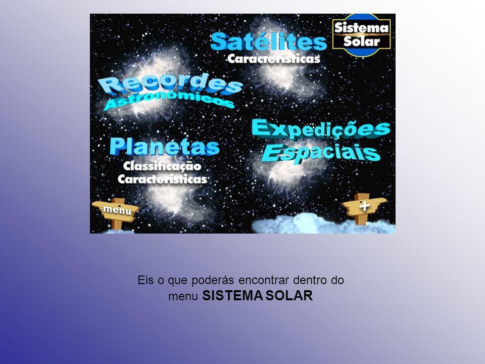 Sistema Solar Este sub-menu dá-te a possibilidade de conheceres cada um dos planetas do Sistema Solar Possibilidade de regresso ao menu principal Entr