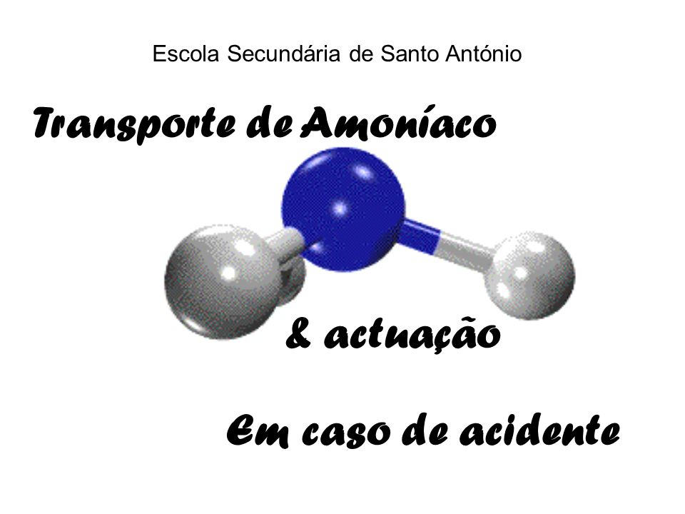 Escola Secundária de Santo António Transporte de Amoníaco Em caso de acidente & actuação