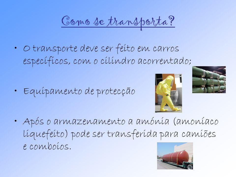 Como se transporta? O transporte deve ser feito em carros específicos, com o cilindro acorrentado; Equipamento de protecção Após o armazenamento a amó