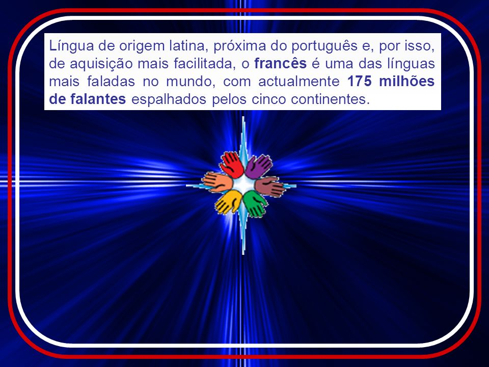 O francês: língua de cultura O cinema francês é o 1º da Europa e o seu papel é determinante para o futuro da 7ª arte em geral.