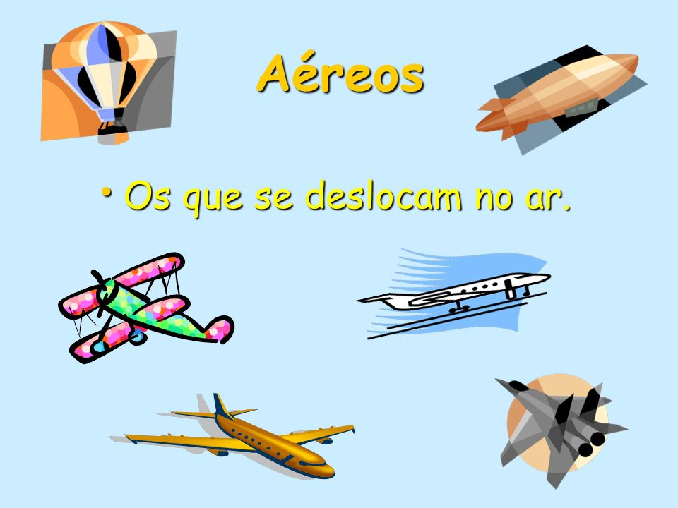 Aéreos Os que se deslocam no ar. Os que se deslocam no ar.
