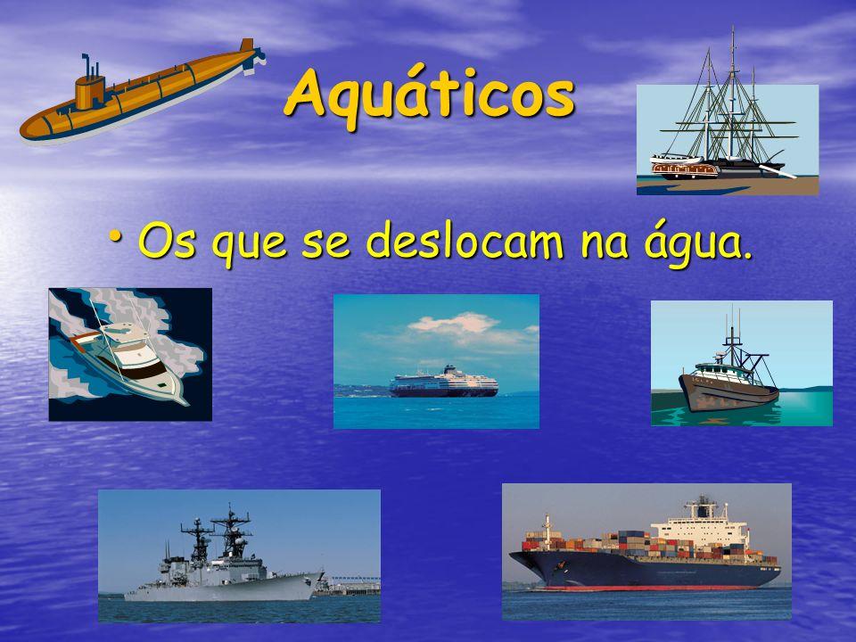 Aquáticos Os que se deslocam na água. Os que se deslocam na água.